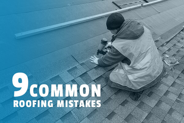 9 Common Roofing Mistakes